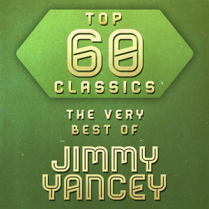 Top 60 Classics - The Very Best of Jimmy Yancey