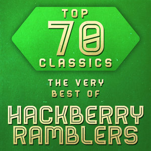 Top 70 Classics - The Very Best of Hackberry Ramblers