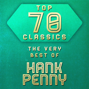 Top 70 Classics - The Very Best of Hank Penny