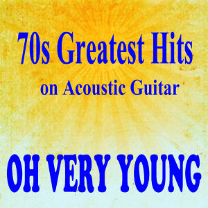 70s Greatest Hits on Acoustic Guitar: Oh Very Young