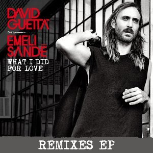 What I did for Love (feat. Emeli Sandé) - Remixes EP