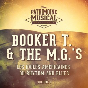 Les idoles américaines du Rhythm and Blues : Booker T. & The M.G.'s, Vol. 1