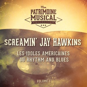 Les idoles américaines du Rhythm and Blues : Screamin' Jay Hawkins, Vol. 1