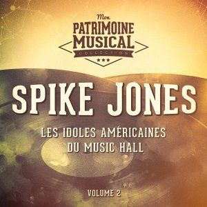 Les idoles américaine du music hall : Spike Jones, Vol. 2