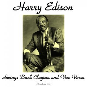Harry Edison Swings Buck Clayton and Vice Versa - Remastered 2015