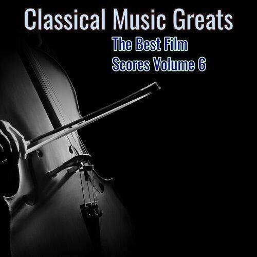 Classical Music Greats - Best Film Scores, Vol. 6