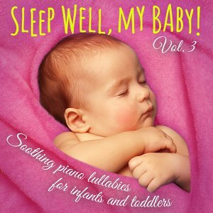 Sleep Well, My Baby! Vol. 3 - Soothing Piano Lullabies for Falling Asleep, Dreaming, and Relaxing for Newborns, Infants, and Toddlers