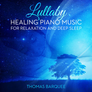Lullaby: Healing Piano Music for Relaxation and Deep Sleep