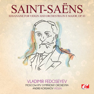Saint-Saëns: Havanaise for Violin and Orchestra in E Major, Op. 83 (Digitally Remastered)