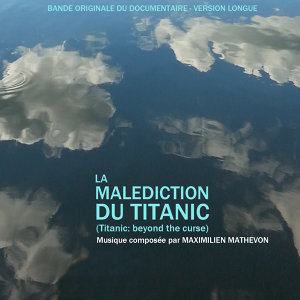 La malédiction du Titanic (Titanic: Beyond the Curse) [Original Documentary Soundtrack]