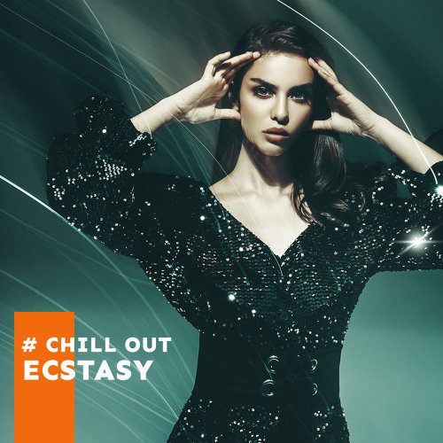 # Chill Out Ecstasy - Hot Chill House Beats, Sensual Bass