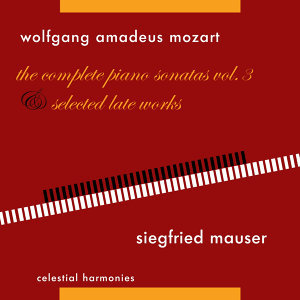 Wolfgang Amadeus Mozart: The Complete Piano Sonatas Vol. 3 & Selected Late Works