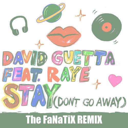 Stay (Don't Go Away) [feat. Raye] - The FaNaTiX Remix