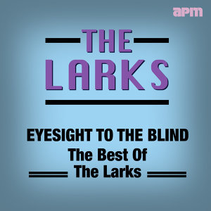 Eyesight To The Blind - The Best Of The Larks
