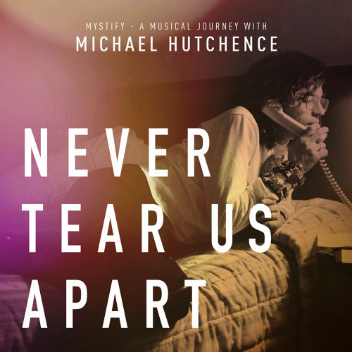 """Never Tear Us Apart - From """"Mystify: A Musical Journey With Michael Hutchence"""""""