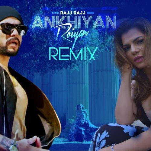 Rajj Rajj Ankhiyan Roiyan (Remix)