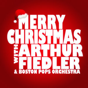 Merry Christmas with Arthur Fiedler & Boston Pops Orchestra
