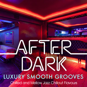 After Dark Luxury Smooth Grooves – Chilled & Mellow Jazz Chillout Flavours