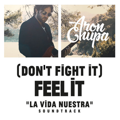 (Don't Fight It) Feel It (AronChupa Edit) [La Vida Nuestra Soundtrack]