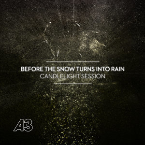 Before the Snow Turns into Rain (Candle Light Session Radio Edit)