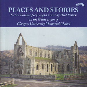 Places and Stories / Organ Music of Paul Fisher / Organ of Glasgow University Memorial Chapel