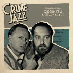 Checkmate & Shotgun Slade (Jazz on Film...Crime Jazz, Vol. 4)