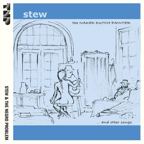 Stew & The Negro Problem - The Naked Dutch Painter and Other Songs