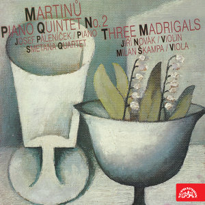 Martinů:  Piano Quintet, Three Madrigals