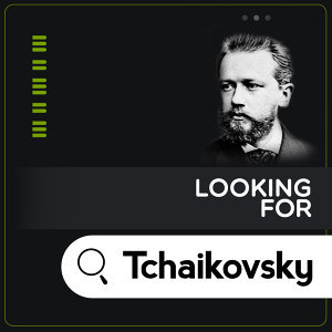 Looking for Tchaikovsky