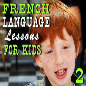 French Language Lessons for Kids, Vol. 2