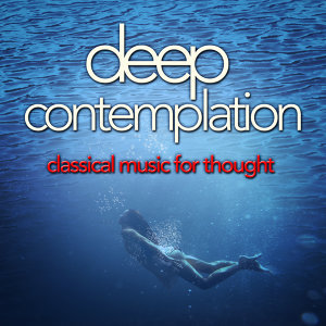 Deep Contemplation: Classical Music for Thought