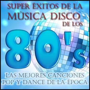 Super Éxitos de la Música Disco de los 80's: Las Mejores Canciones Pop y Dance de la Época
