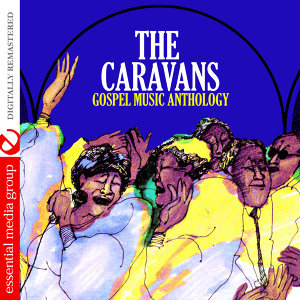 Gospel Music Anthology: The Caravans (Digitally Remastered)