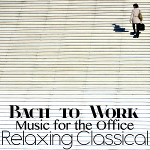 Bach to Work: Relaxing Classical Music for the Office