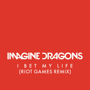 I Bet My Life - Riot Games Remix
