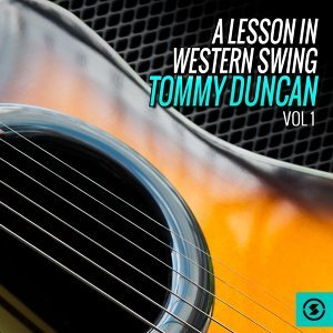 A Lesson in Western Swing: Tommy Duncan, Vol. 1