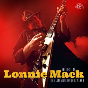 The Best Of Lonnie Mack - The Alligator Records Years