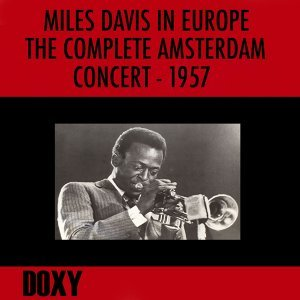 Miles Davis in Europe, the Complete Amsterdam Concert, 1957 - Doxy Collection, Remastered, Live