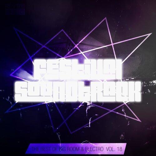 Festival Soundtrack - Best of Big Room & Electro, Vol. 18