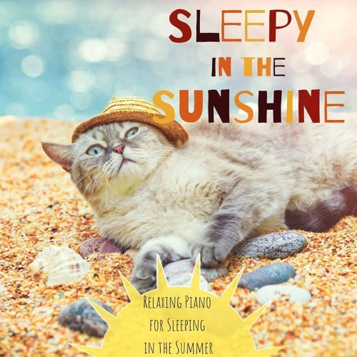 Sleepy in the Sunshine - Relaxing Piano for Sleeping in the Summer