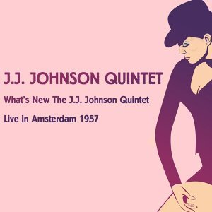 What's New the J.J. Johnson Quintet, Live in Amsterdam 1957