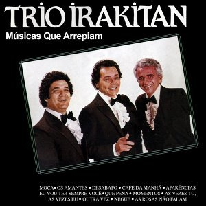 Trio Irakitan Músicas Que Arrepiam