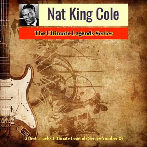 Nat King Cole - The Ultimate Legends Series - 15 Best Tracks Ultimate Legends Series Number 24
