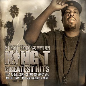 """""""Strait From Compton"""" King Ts Greatest Hits"""