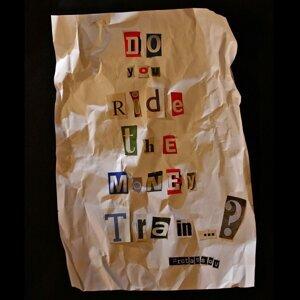 Do You Ride the Money Train?