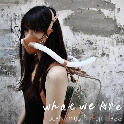 空靈爵士 : 還不到憂鬱的時刻 What We Are Vocal Smooth Pop Jazz