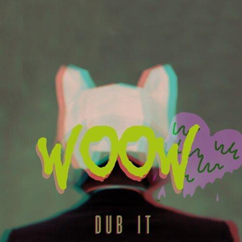 Wo Ow - Dub It! Remix