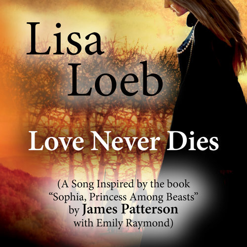 "Love Never Dies (A Song Inspired by the Book ""Sophia, Princess Among Beasts"" by James Patterson With Emily Raymond)"