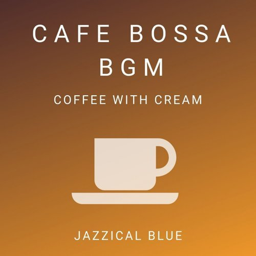 Cafe Bossa BGM - Coffee with Cream