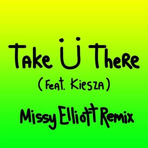 Take Ü There (feat. Kiesza) - Missy Elliott Remix
